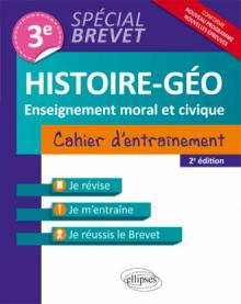 Histoire-Géographie et Enseignement moral et civique - 3e - Cahier d'entraînement - Spécial Brevet - nouvelle édition mise à jour conforme au nouveau programme - 2e édition