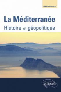 La Méditerranée. Histoire - Géopolitique