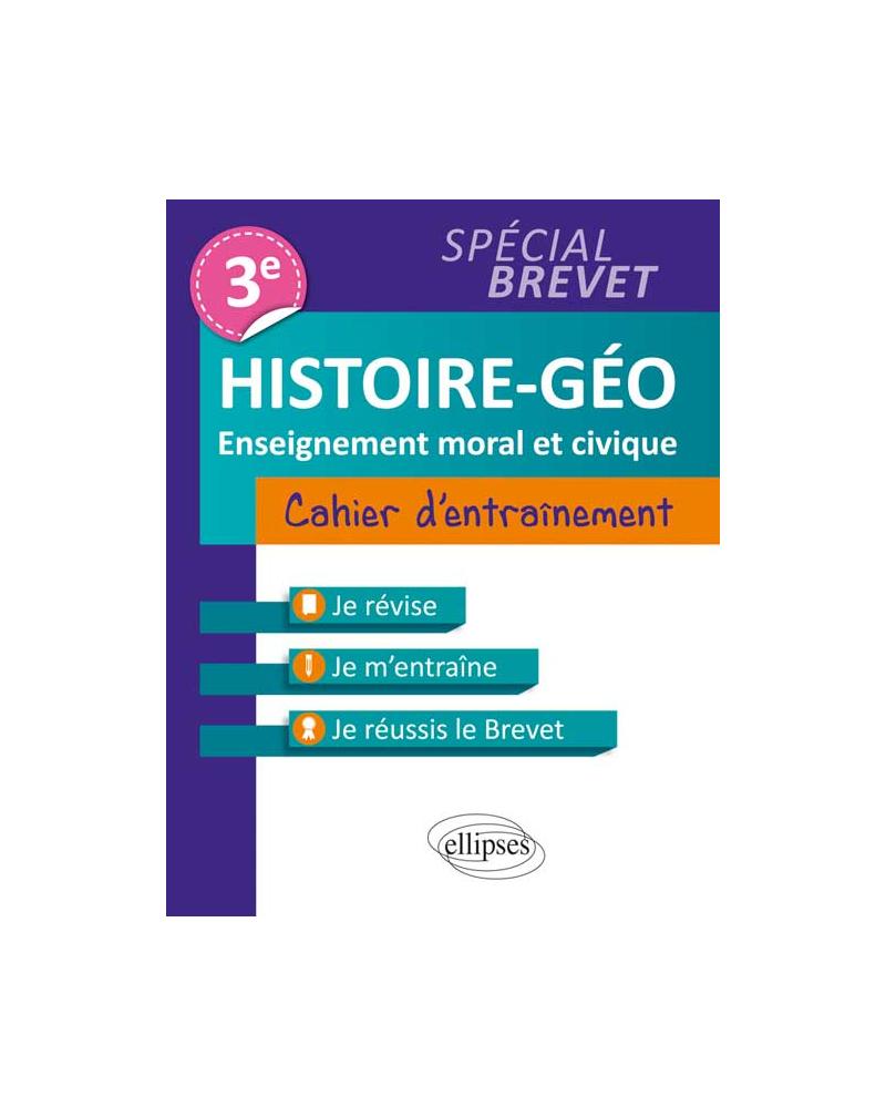 Histoire-Géographie et Enseignement moral et civique • Troisième • Cahier d'entraînement  • spécial Brevet