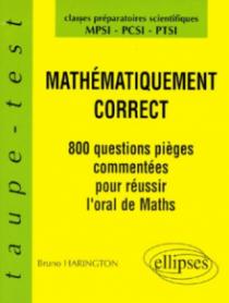 Mathématiquement correct - 800 questions pièges à l'oral de Mathématiques - MPSI-PCSI-PTSI