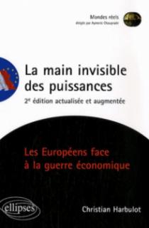 La main invisible des puissances. Les Européens face à la guerre économique. 2e édition