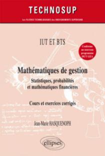 IUT ET BTS - Mathématiques de gestion - Statistiques, probabilités et mathématiques financières - Cours et exercices corrigés (niveau A)