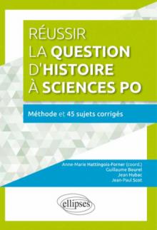 Réussir la question d'histoire à Sciences Po• Méthode  et 45 sujets corrigés