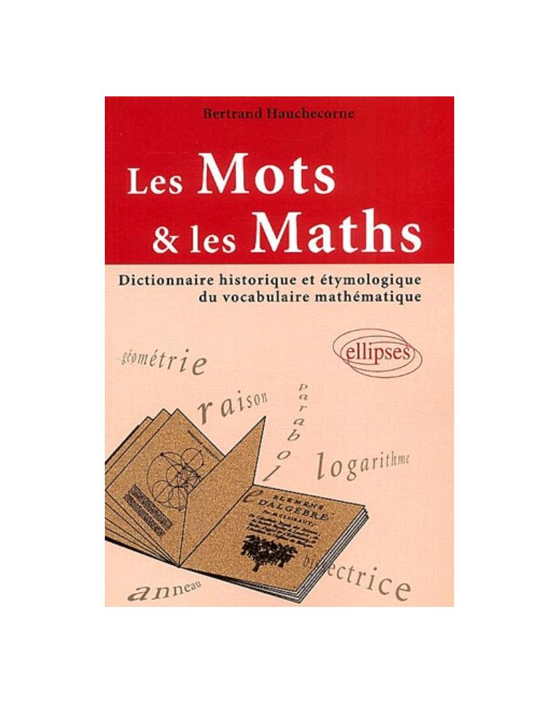 mots et les maths (Les) - Dictionnaire historique et étymologique du vocabulaire mathématique