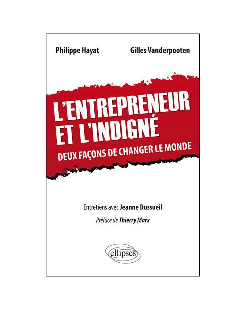 L'entrepreneur et l'indigné. Deux façons de changer le monde.  Préface de Thierry Marx