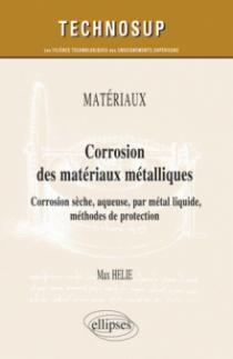 MATÉRIAUX - Corrosion des matériaux métalliques- Corrosion sèche, aqueuse, par métal liquide. Protection (niveau C)