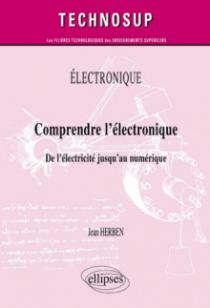 ELECTRONIQUE - Comprendre l'électronique - De l'électricité jusqu'au numérique (Niveau A)