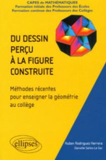 Du dessin perçu à la figure construite - Méthodes récentes pour enseigner la géométrie au collège