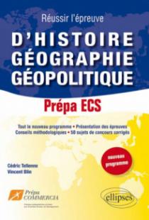 Réussir l'épreuve d'Histoire-Géographie-Géopolitique : 50 sujets de concours corrigés. Prépa ECS (nouveau programme)