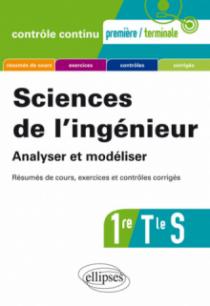 Sciences de l'ingénieur. Analyser et modéliser - Première et Terminale S - Résumés de cours, exercices et contrôles corrigés