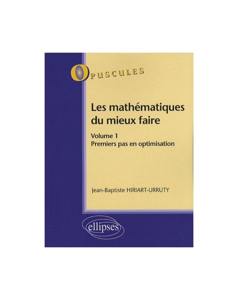 Les mathématiques du mieux faire. Volume 1. Premiers pas en optimisation n° 8