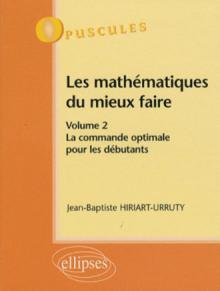 Les mathématiques du mieux faire. Volume 2 : La commande optimale pour les débutants n° 9