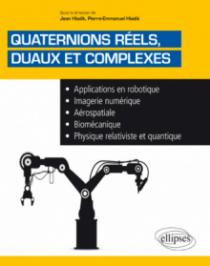 Quaternions réels, duaux et complexes - Applications en robotique, imagerie numérique, aérospatiale, biomécanique, physique relativiste et quantique