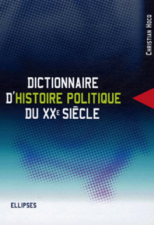 Dictionnaire d'histoire politique du XXe siècle