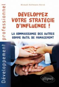 Développez votre stratégie d'influence ! La connaissance des autres comme outil de management