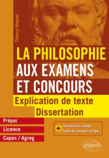 La Philosophie aux examens et concours. Explication de texte et dissertation.