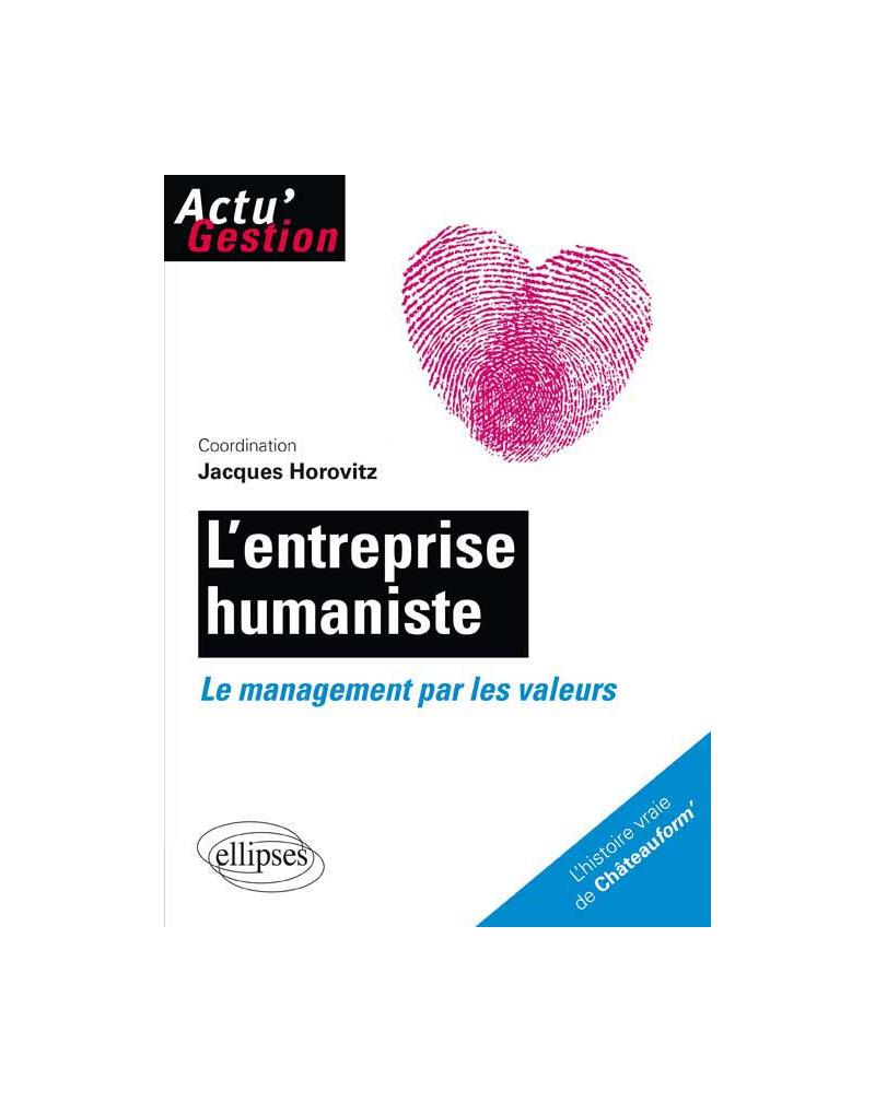 L'entreprise humaniste. Le management par les valeurs