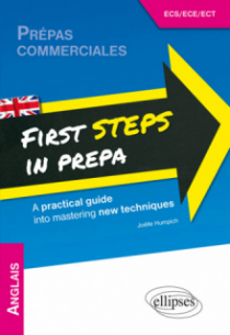 Anglais. First Steps in Prepa. A practical guide into mastering new techniques. Prépas ECS, ECE et ECT. [1re année]