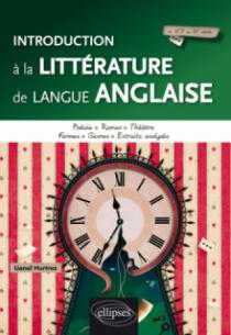 Introduction à la littérature de langue anglaise. Poésie, roman, théâtre. Formes, genres, extraits analysés.