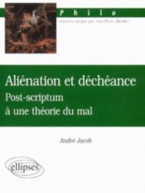 Aliénation et déchéance - Post-scriptum à une théorie du mal