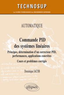 AUTOMATIQUE - Commande PID des systèmes linéaires - Principes, détermination d'un correcteur PID, performances, applications concrètes - Cours et problèmes corrigés (Niveau A)