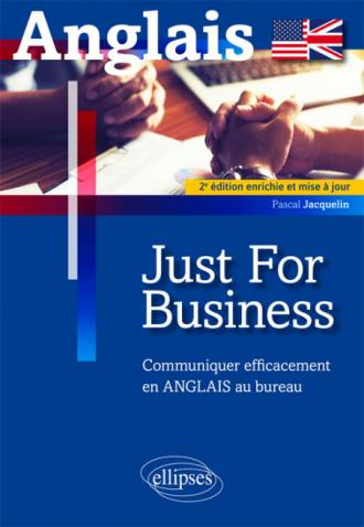 Just for business. Communiquer efficacement en anglais au bureau. 2e édition