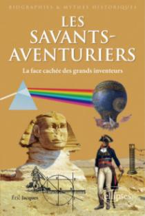 Les Savants-Aventuriers. La face cachée des grands inventeurs