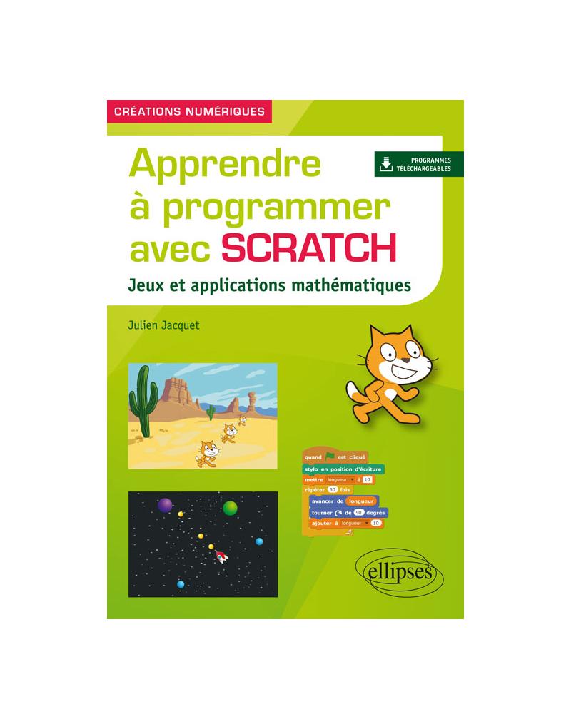 Apprendre à programmer avec Scratch - Jeux et applications mathématiques