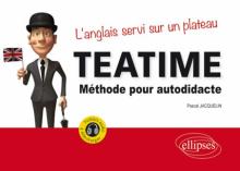 Tea Time. L'anglais servi sur un plateau. Méthode pour autodidacte. Avec fichiers audio