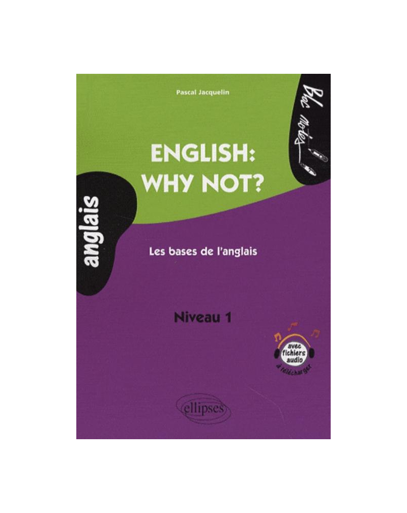 English: why not? Les bases de l'anglais. Niveau A1