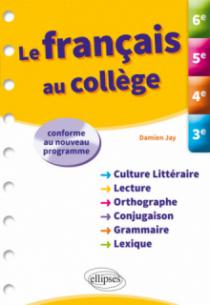 Le français au collège. 6e, 5e, 4e, 3e.