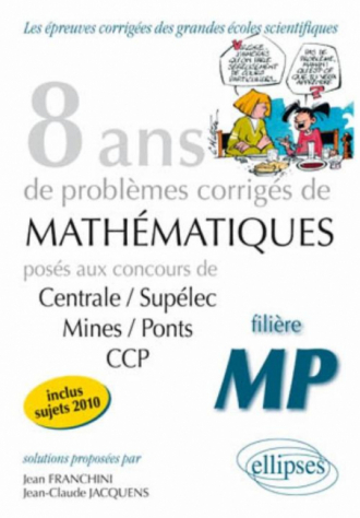 Mathématiques Centrale/Supélec, Mines/Ponts et CCP, 8 ans de problèmes corrigés - filière MP