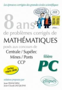 Mathématiques Centrale/Supélec, Mines/Ponts et CCP, 8 ans de problèmes corrigés - Filière PC