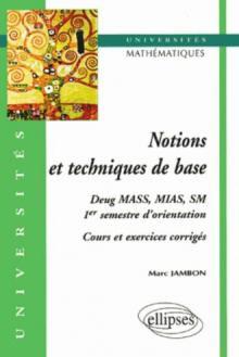 Notions et techniques de base - Cours et exos corrigés (1er semestre d'orientation, mathématiques, DEUG MASS, MIAS, SM)