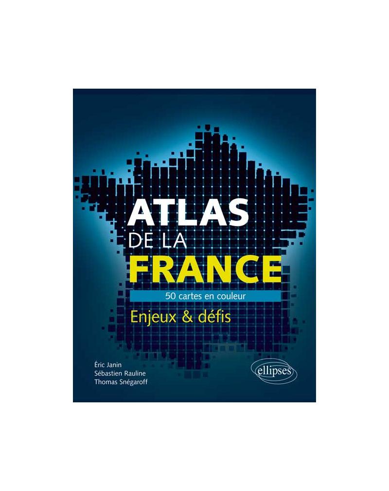 Atlas de la France. 50 cartes pour comprendre les enjeux et défis du pays