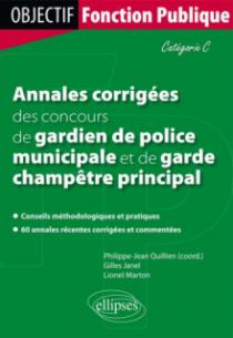 Annales corrigées des concours de gardien de police municipale et de garde champêtre principal. Catégorie C