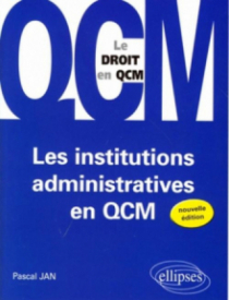Les institutions administratives en QCM. 2e édition