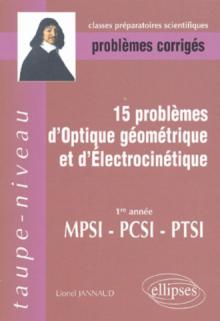 15 problèmes d'Optique géométrique et d'Electrocinétique
