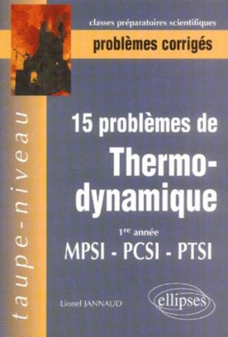 15 Problèmes corrigés de Thermodynamique - Première année - MPSI-PCSI-PTSI