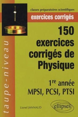 150 exercices corrigés de Physique - 1re année MPSI, PCSI, PTSI