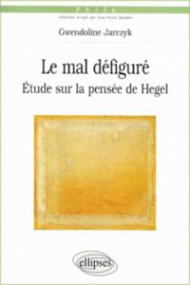 Le mal défiguré - Etude sur la pensée de Hegel