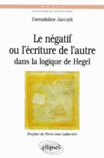 négatif ou l'écriture de l'autre dans la logique de Hegel (Le)