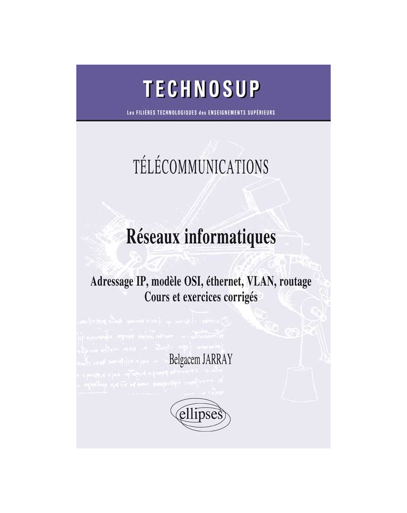 TÉLÉCOMMUNICATIONS - Réseaux informatiques - Adressage IP, modèle OSI, éthernet, VLAN, routage. Cours et exercices corrigés (niveau A)