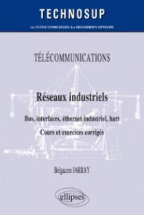 TÉLÉCOMMUNICATIONS - Réseaux industriels - Bus, interfaces, éthernet industriel, hart - Cours et exercices corrigés - Niveau B