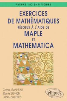 Exercices de Mathématiques résolus à l'aide de Maple et Mathematica - Prépas scientifiques