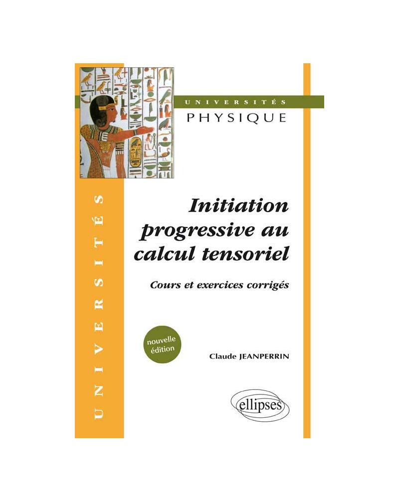 Initiation progressive au calcul tensoriel - Cours et exercices corrigés - Nouvelle édition