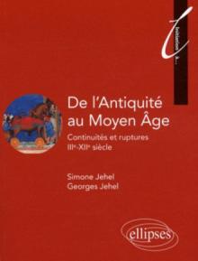 De l'Antiquité au Moyen Âge. Continuités et ruptures. IIIe - XIIe siècle