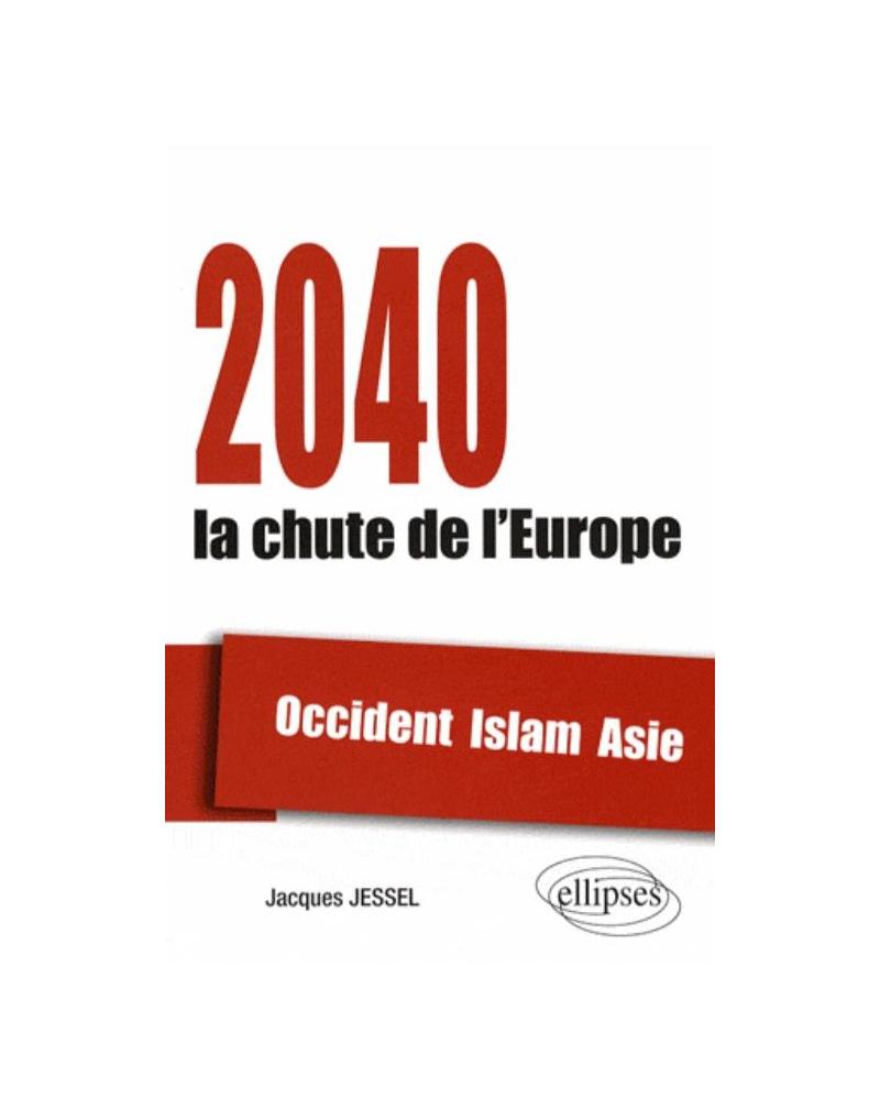 2040, la chute de l'Europe. Occident, Islam, Asie