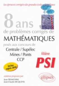 Mathématiques Centrale/Supélec, Mines/Ponts et CCP, 8 ans de problèmes corrigés - Filière PSI