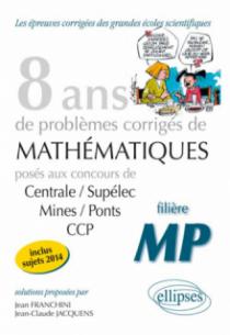 8 années de sujets corrigés posés aux concours Centrale/Supélec, Mines/Ponts et CCP corrigés - filière MP